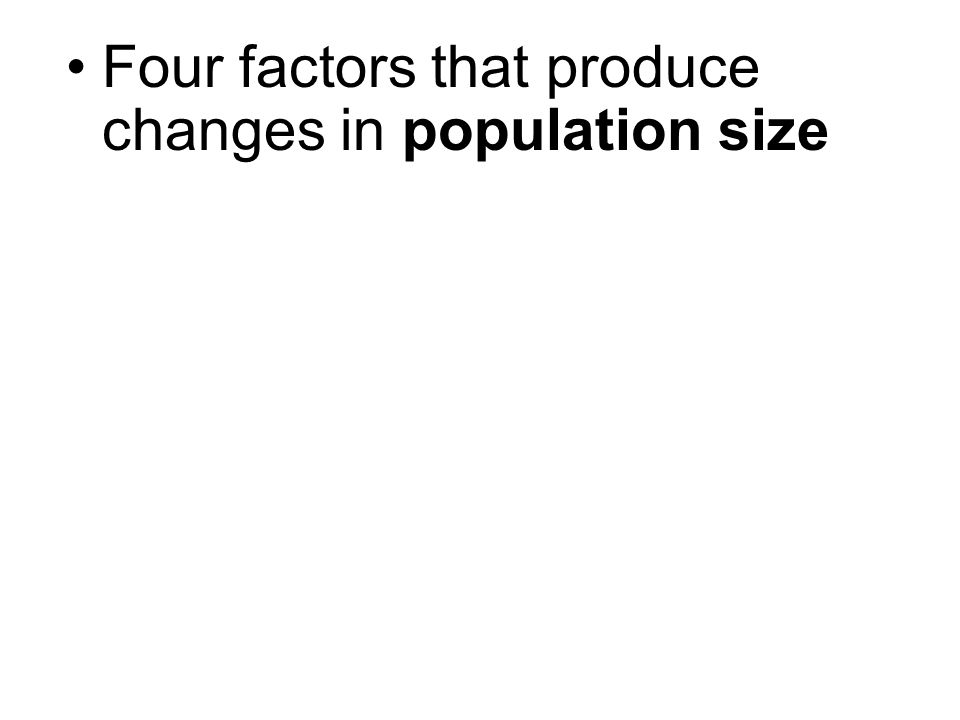 Four factors that produce changes in population size