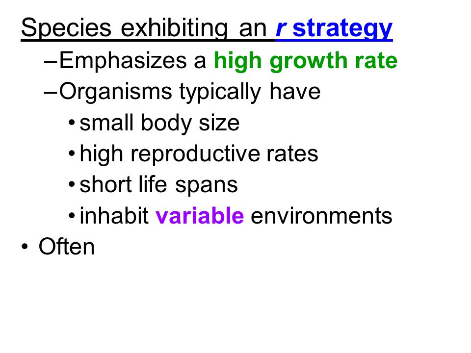 Species exhibiting an r strategy –Emphasizes a high growth rate –Organisms typically have small body size high reproductive rates short life spans inh