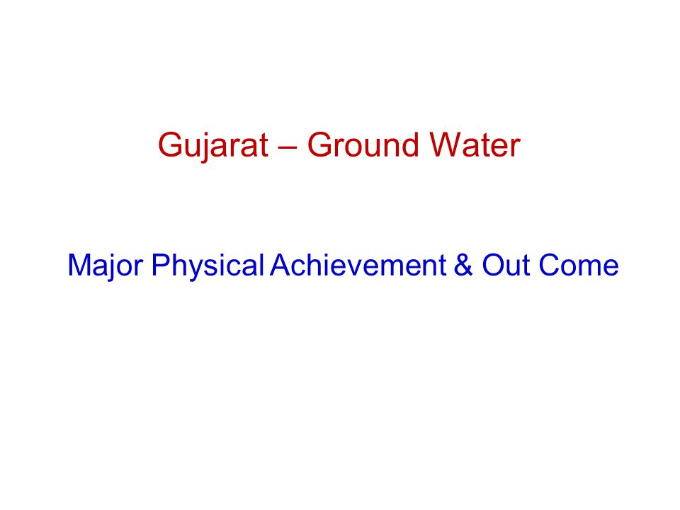 Gujarat – Ground Water Major Physical Achievement & Out Come