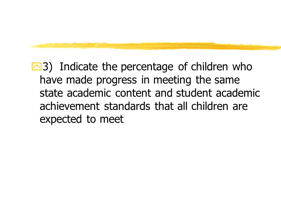 y3) Indicate the percentage of children who have made progress in meeting the same state academic content and student academic achievement standards that all children are expected to meet
