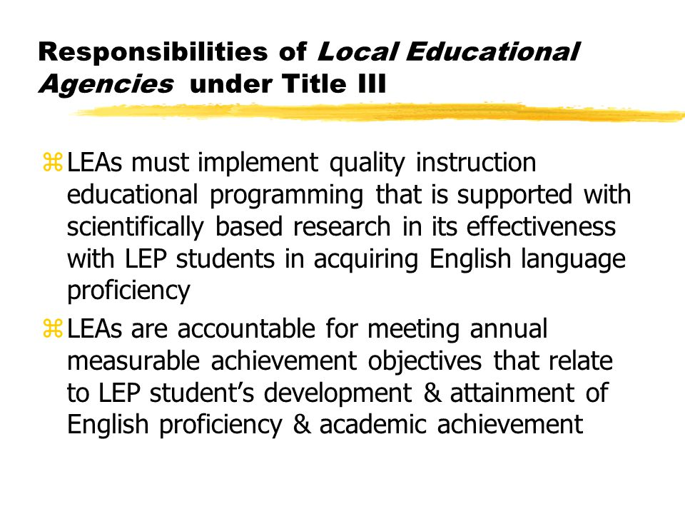 LEAs must: zLEAs must assess, annually, the progress of LEP children enrolled in Title III language instructional programs in the five domain areas of listening, speaking, reading, writing & comprehension