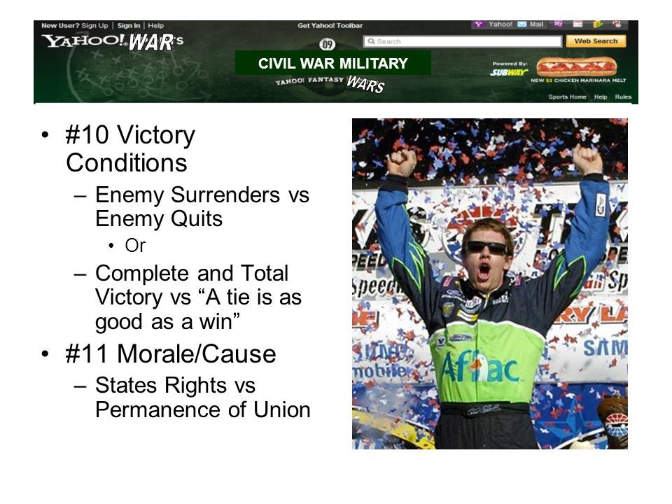 #10 Victory Conditions –Enemy Surrenders vs Enemy Quits Or –Complete and Total Victory vs A tie is as good as a win #11 Morale/Cause –States Rights vs Permanence of Union CIVIL WAR MILITARY