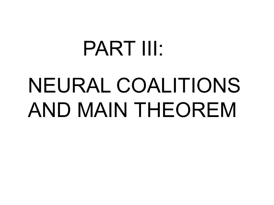 PART III: NEURAL COALITIONS AND MAIN THEOREM