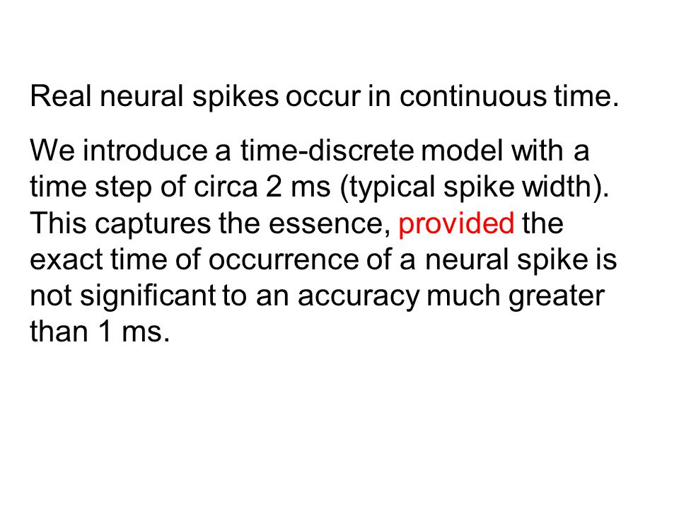 Real neural spikes occur in continuous time.