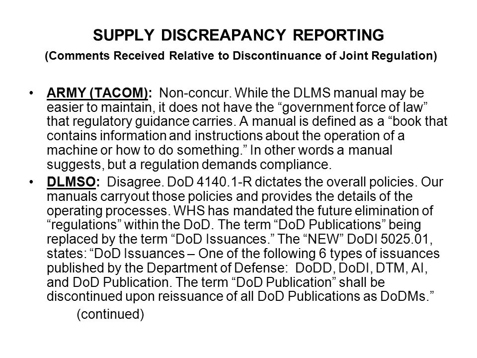 SUPPLY DISCREAPANCY REPORTING (Comments Received Relative to Discontinuance of Joint Regulation) DLMSO (Continued): DoDI 5025.01 further states that a DoD Manual is: A DoD issuance providing detailed procedures for implementing policy established in DoDDs and DoDIs.
