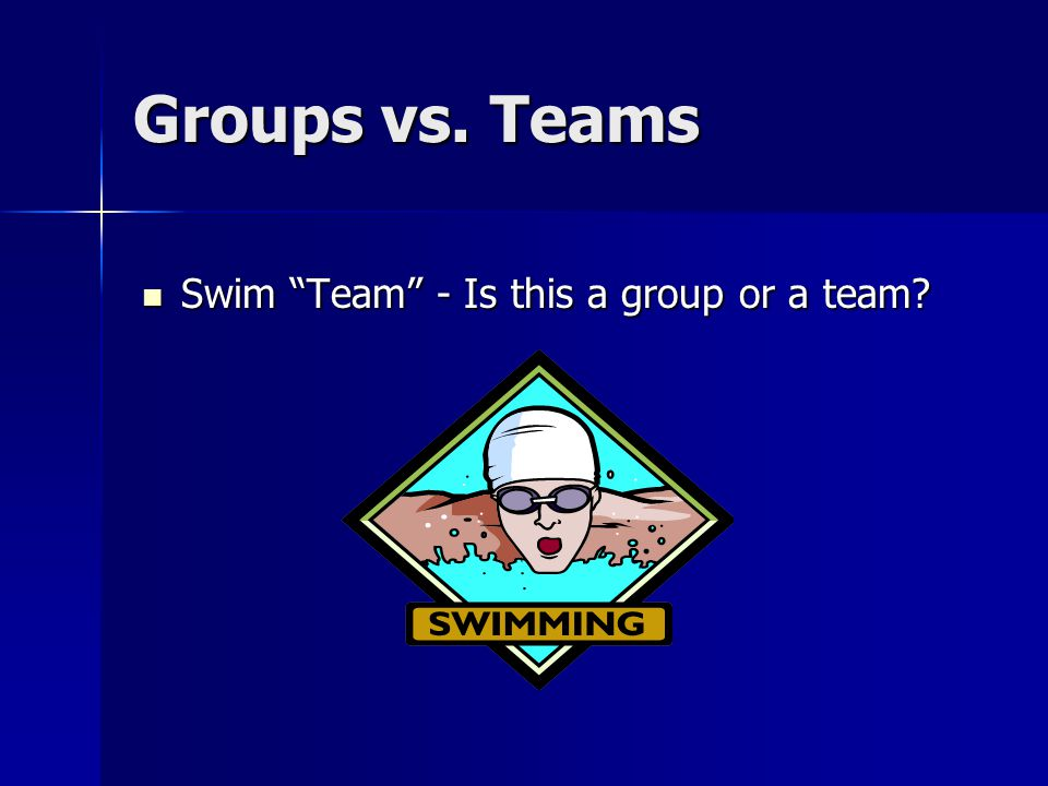"""Groups vs. Teams Swim """"Team"""" - Is this a group or a team? Swim """"Team"""" - Is this a group or a team?"""
