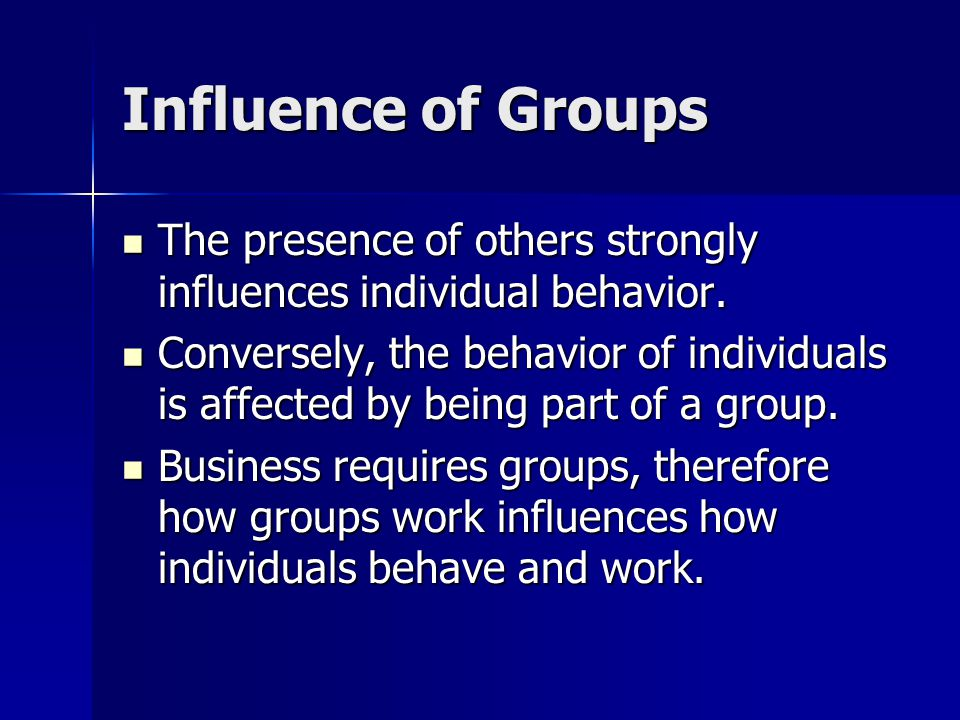 Influence of Groups Patterns of Behavior in Groups Patterns of Behavior in Groups –Social Striving –Social Loafing –Social Facilitation –De-individuation