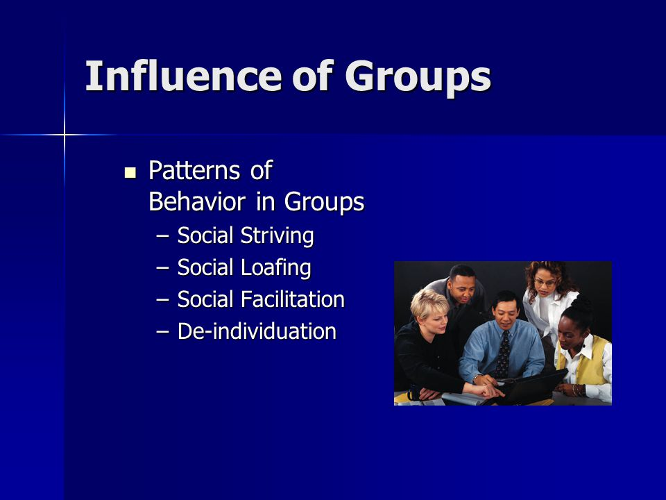 Influence of Groups Social Striving Social Striving –People work harder when they are in groups, then when they are alone.