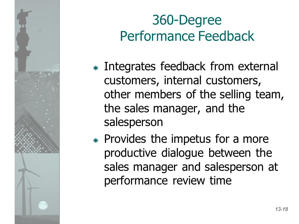 13-18 360-Degree Performance Feedback  Integrates feedback from external customers, internal customers, other members of the selling team, the sales