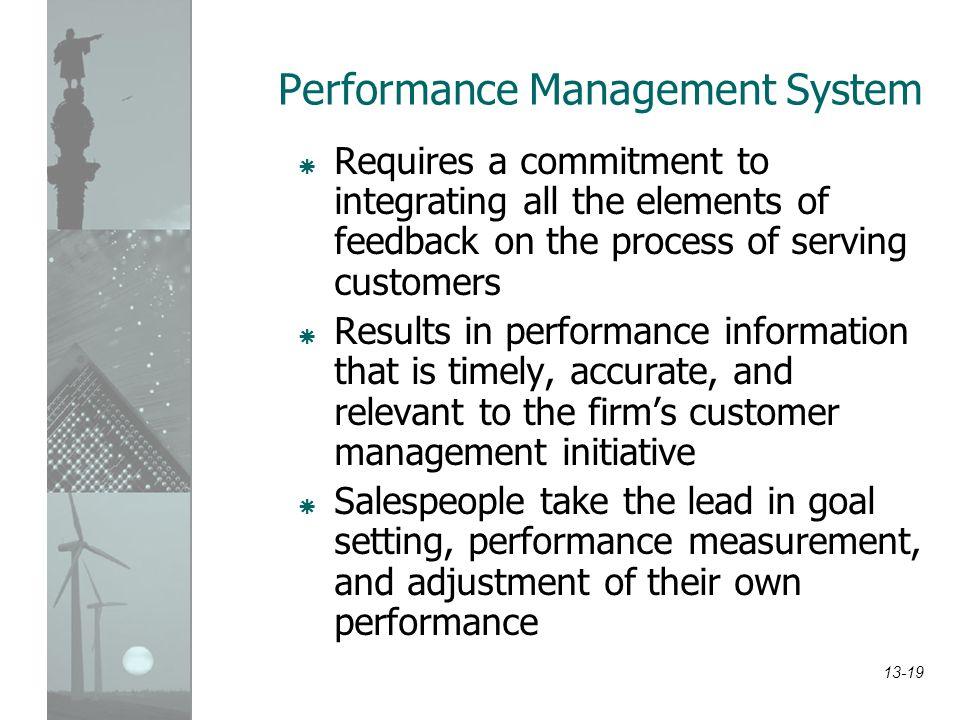 13-19 Performance Management System  Requires a commitment to integrating all the elements of feedback on the process of serving customers  Results