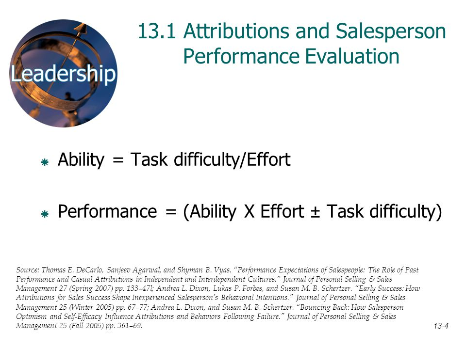 13-4 13.1 Attributions and Salesperson Performance Evaluation  Ability = Task difficulty/Effort  Performance = (Ability X Effort ± Task difficulty)