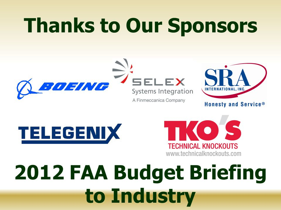 Thanks to Our Sponsors 2012 FAA Budget Briefing to Industry