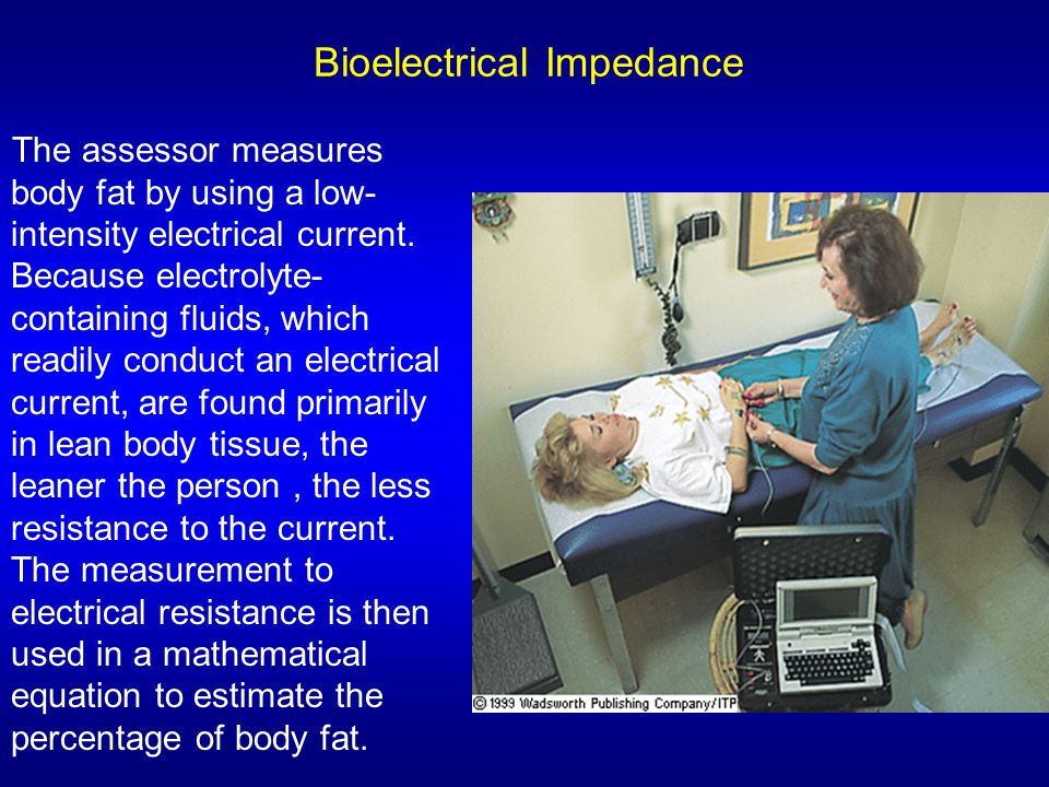 Bioelectrical Impedance The assessor measures body fat by using a low- intensity electrical current. Because electrolyte- containing fluids, which rea