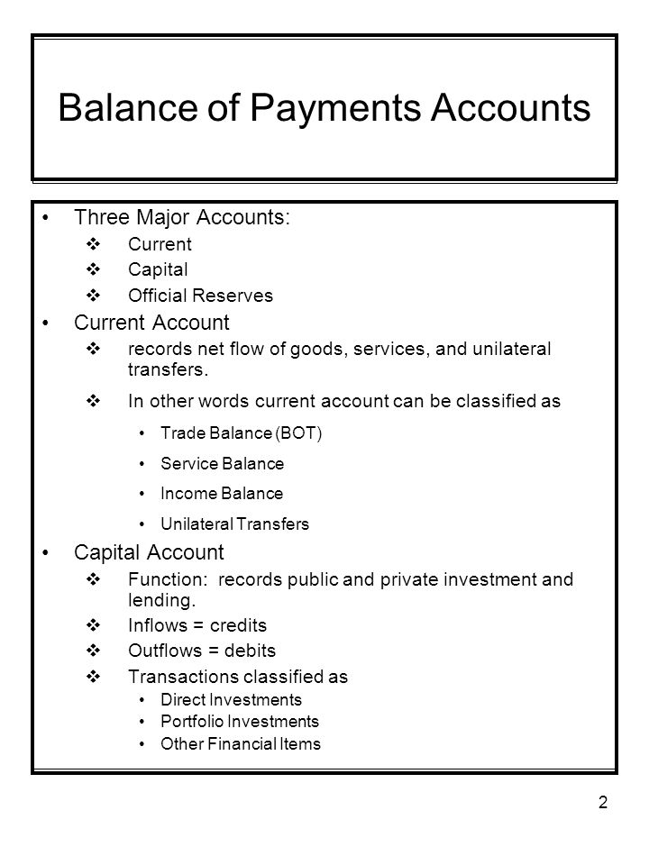 2 Balance of Payments Accounts Three Major Accounts:  Current  Capital  Official Reserves Current Account  records net flow of goods, services, and unilateral transfers.
