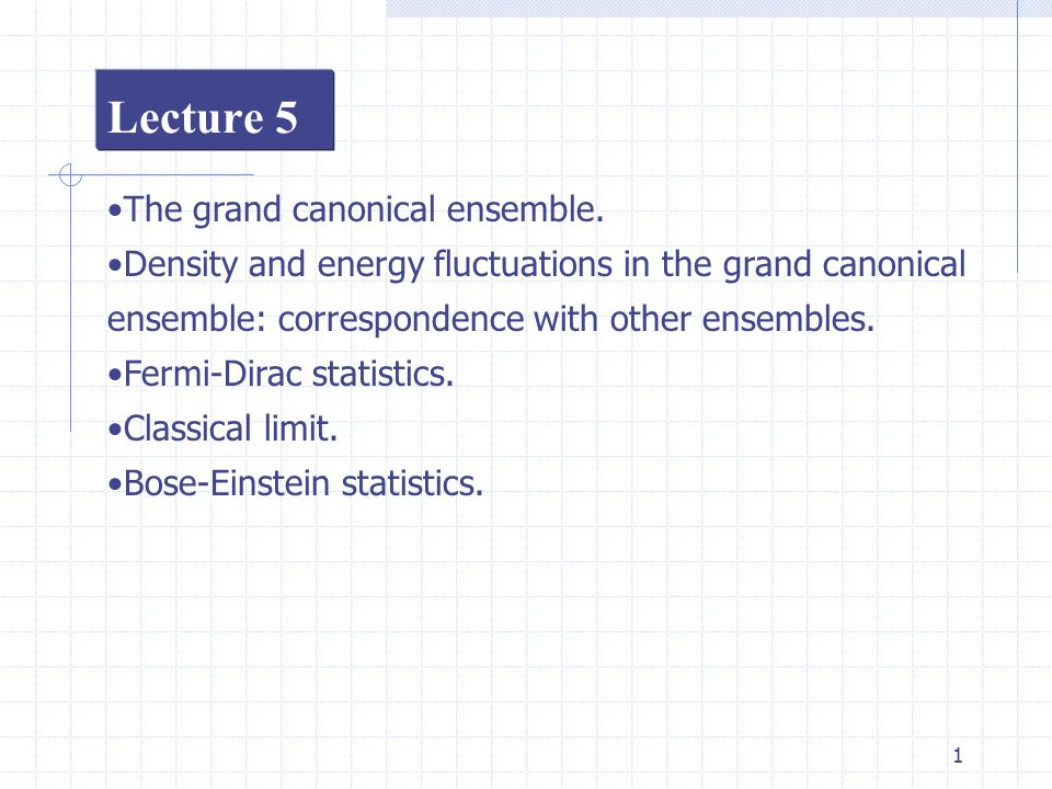 1 Lecture 5 The grand canonical ensemble.