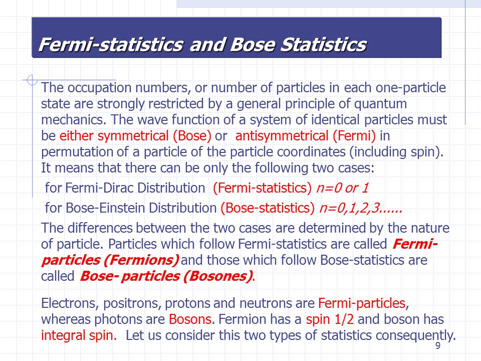 9 Fermi-statistics and Bose Statistics The occupation numbers, or number of particles in each one-particle state are strongly restricted by a general principle of quantum mechanics.
