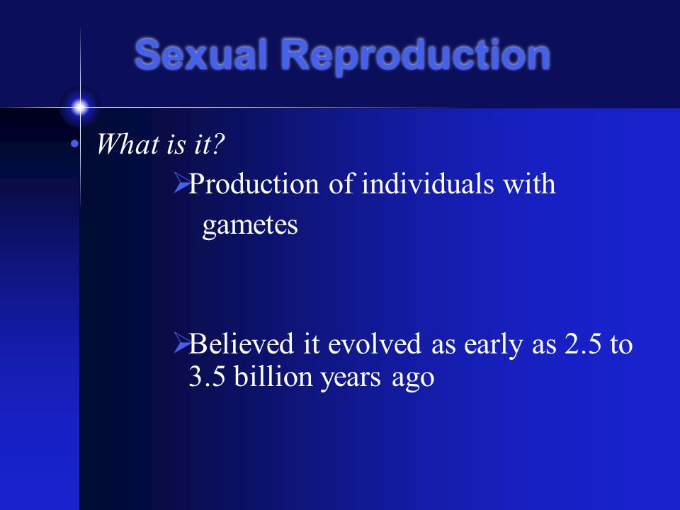 Sexual Reproduction What is it.