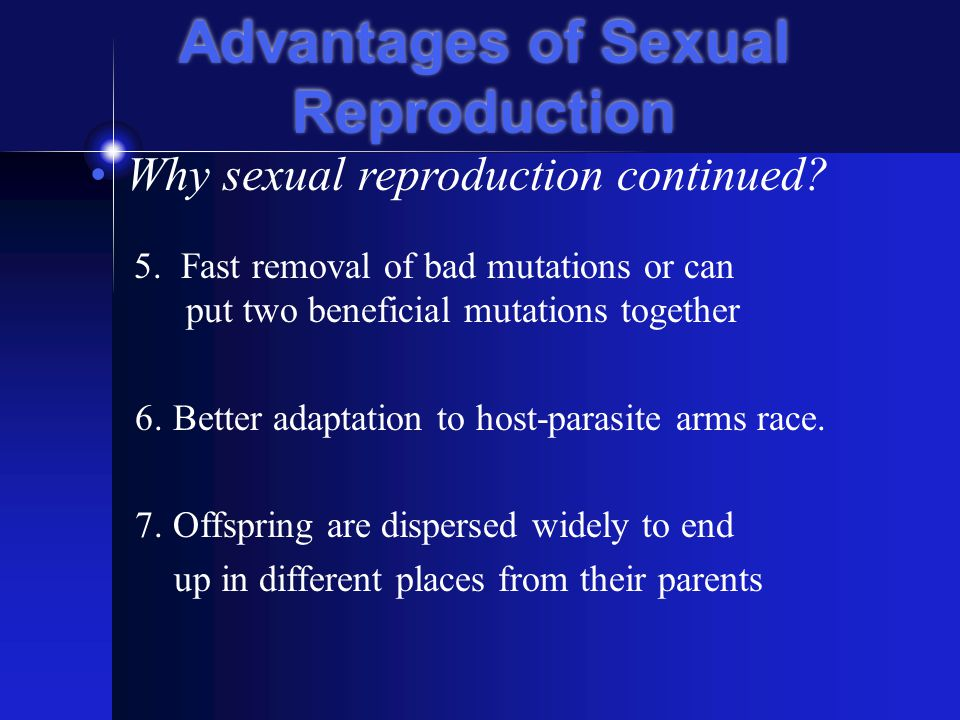 Advantages of Sexual Reproduction Why sexual reproduction continued.
