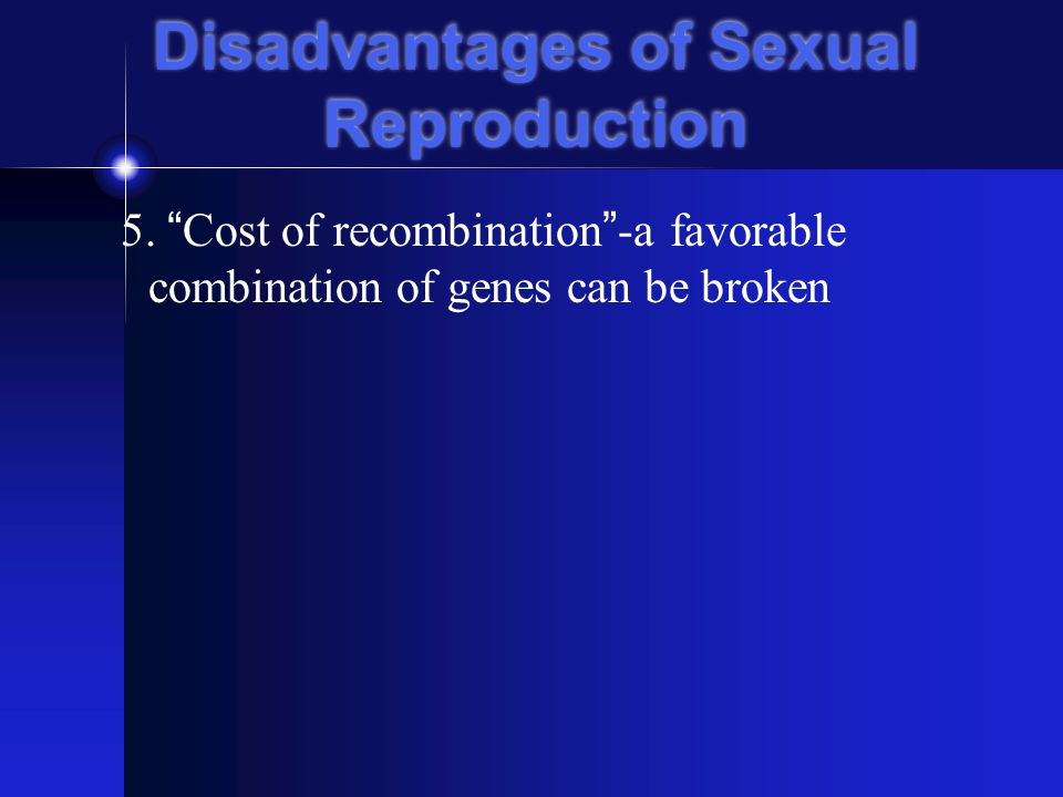 Disadvantages of Sexual Reproduction 5.