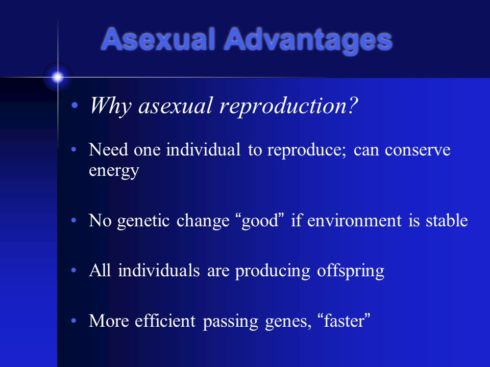 Asexual Advantages Why asexual reproduction.