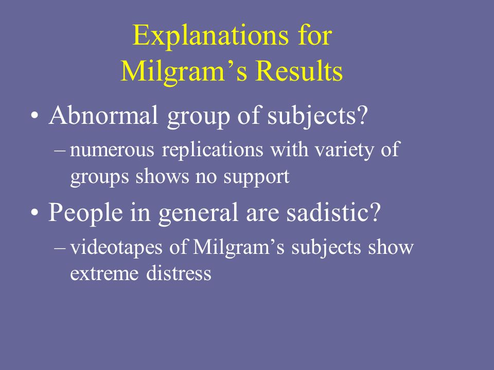 Explanations for Milgram's Results Abnormal group of subjects.