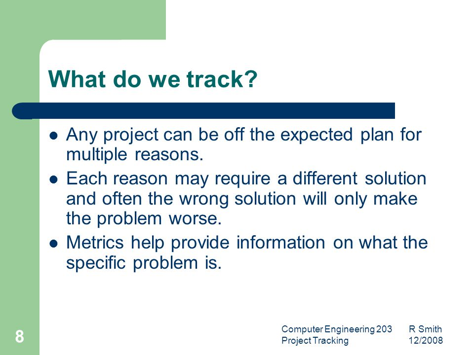 Computer Engineering 203 R Smith Project Tracking 12/2008 9 Estimated Size The Software Development plan should contain estimates by size of each of the work products.