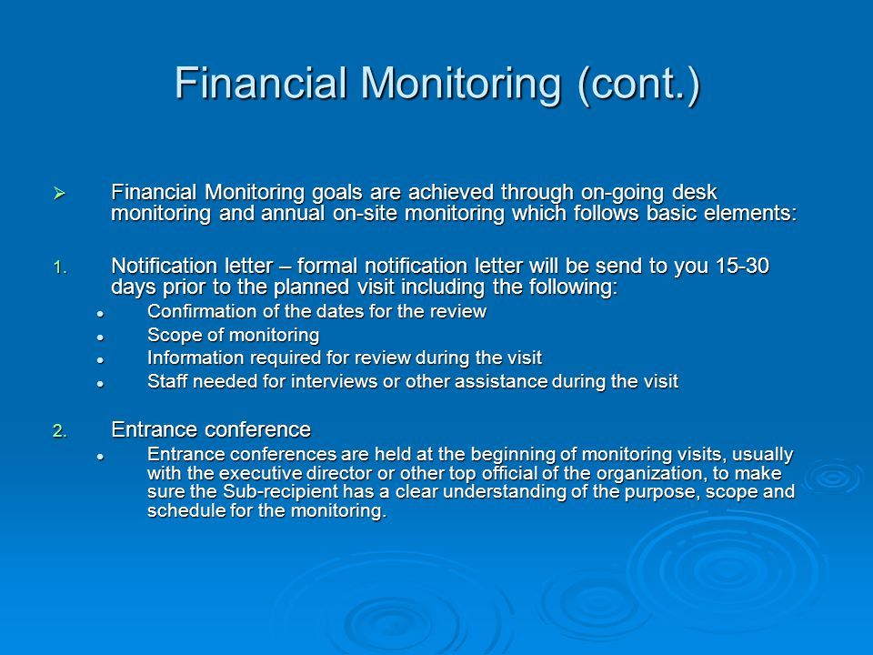 Financial Monitoring  Mission of Financial Monitoring – To obtain reasonable assurance that program financially performs in accordance with applicable laws and regulations  Primary Goals of Financial Monitoring: To provide Sub-recipient technical assistance.