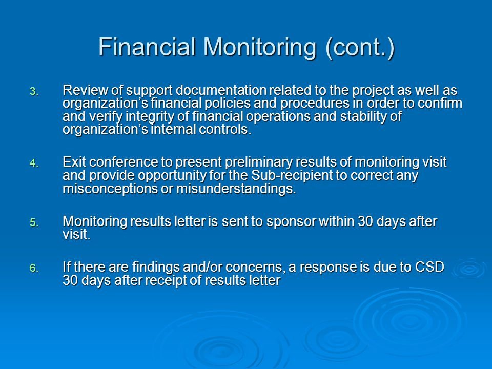 Financial Monitoring (cont.)  Financial Monitoring goals are achieved through on-going desk monitoring and annual on-site monitoring which follows basic elements: 1.