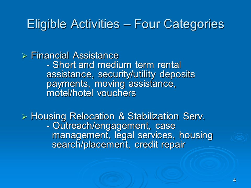 Eligible Activity Categories  Financial Assistance  Housing Relocation and Stabilization Services  Data Collection and Evaluation  Administrative costs 3