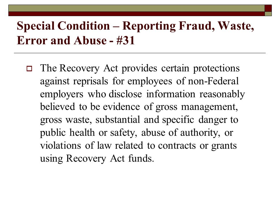 Special Condition – Reporting Fraud, Waste, Error and Abuse - #31  You must report potential fraud, waste, abuse, or misconduct to the U.S.
