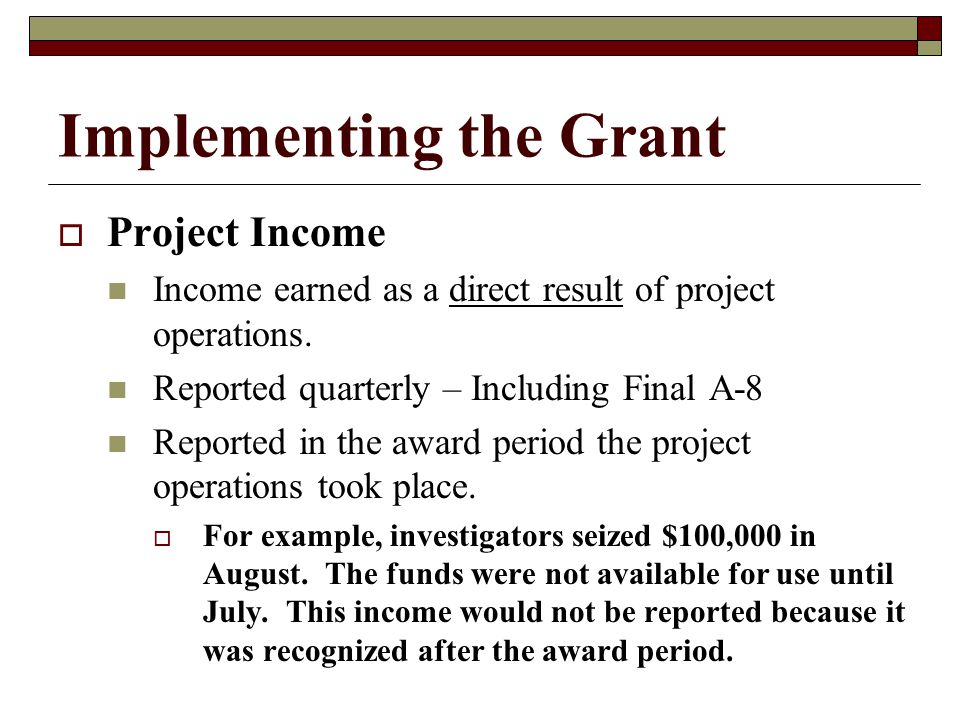 Grant Implementation  Change in the Scope of Project May only use the funds for activities and purposes that were approved in the application and budget.
