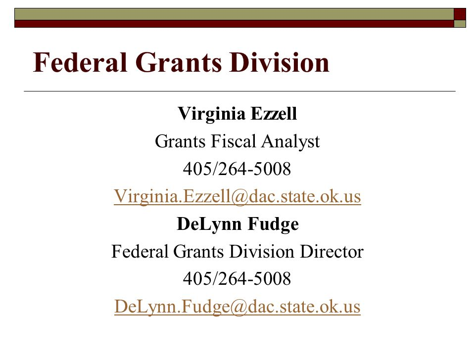 Federal Grants Division Becky Hackler Programs Specialist 405/264-5008 Becky.Hackler@dac.state.ok.us Karen Hess (as of 8/5/09) Drug Task Force Coordinator 405/264-5008 Karen.Hess@dac.state.ok.us