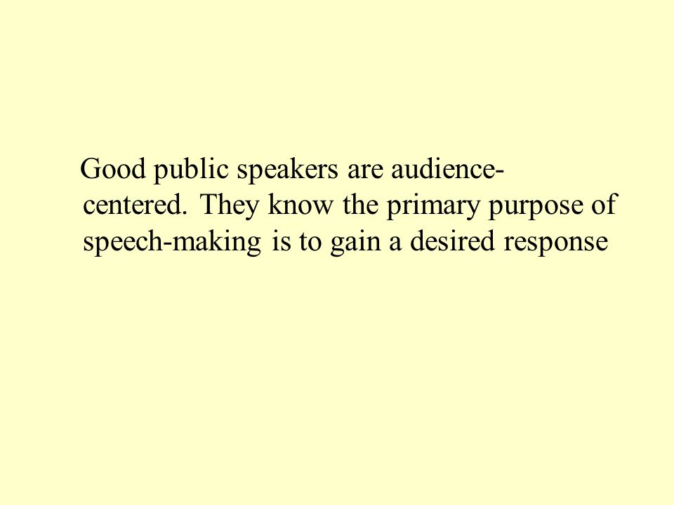 The speaker's aim is to adjust to the concerns of the audience, not to show how much she or he knows about a wide variety of issues.
