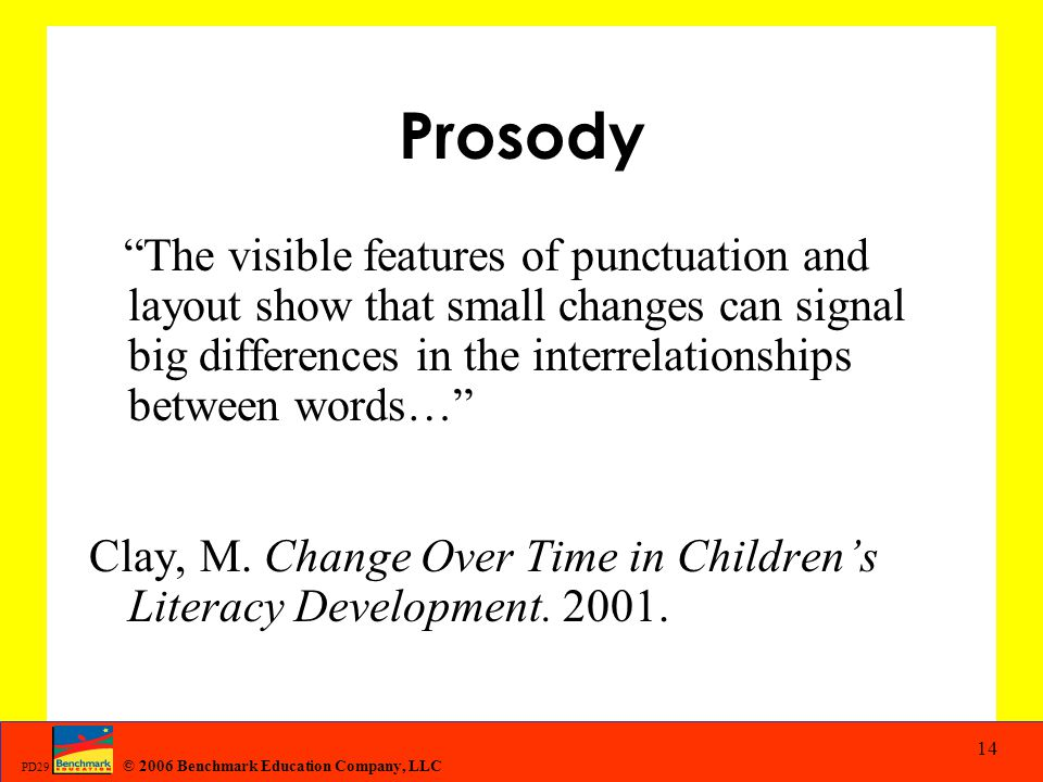 "© 2006 Benchmark Education Company, LLC PD29 14 Prosody ""The visible features of punctuation and layout show that small changes can signal big differe"