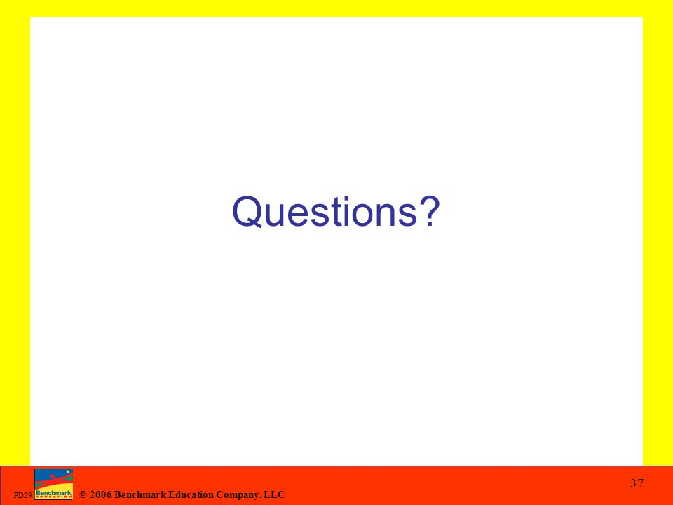 © 2006 Benchmark Education Company, LLC PD29 37 Questions?