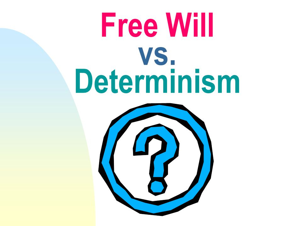 Free Will vs. Determinism