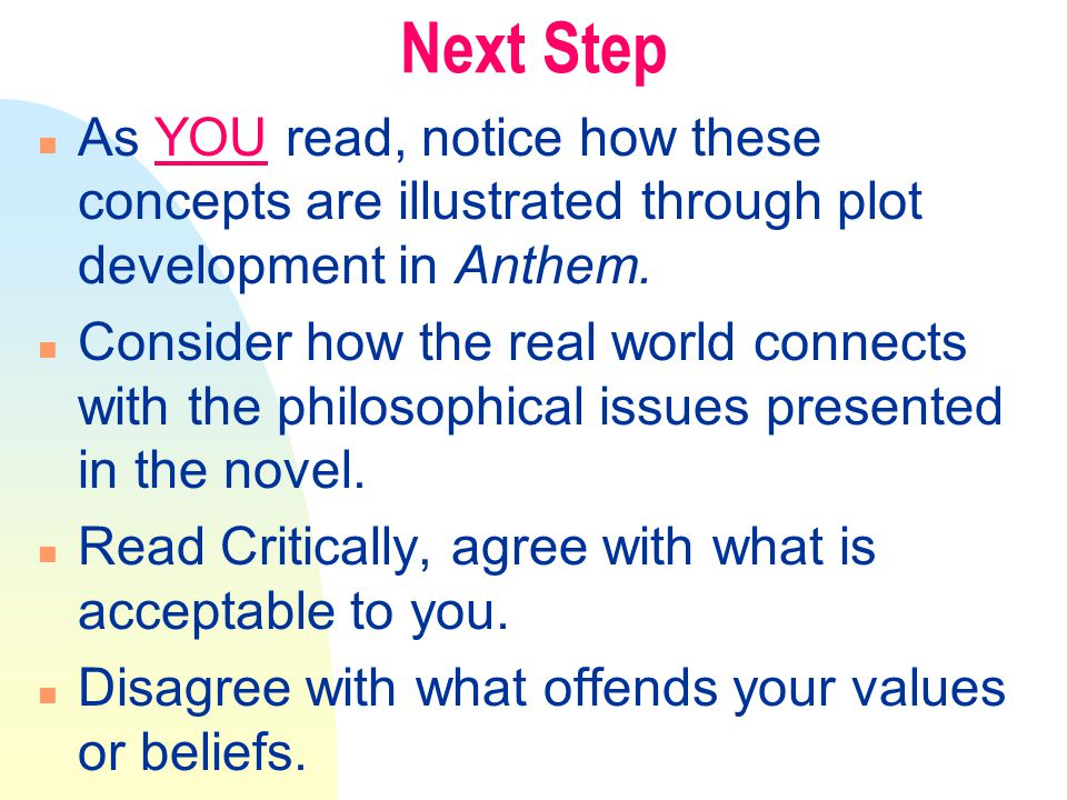 Next Step n As YOU read, notice how these concepts are illustrated through plot development in Anthem.