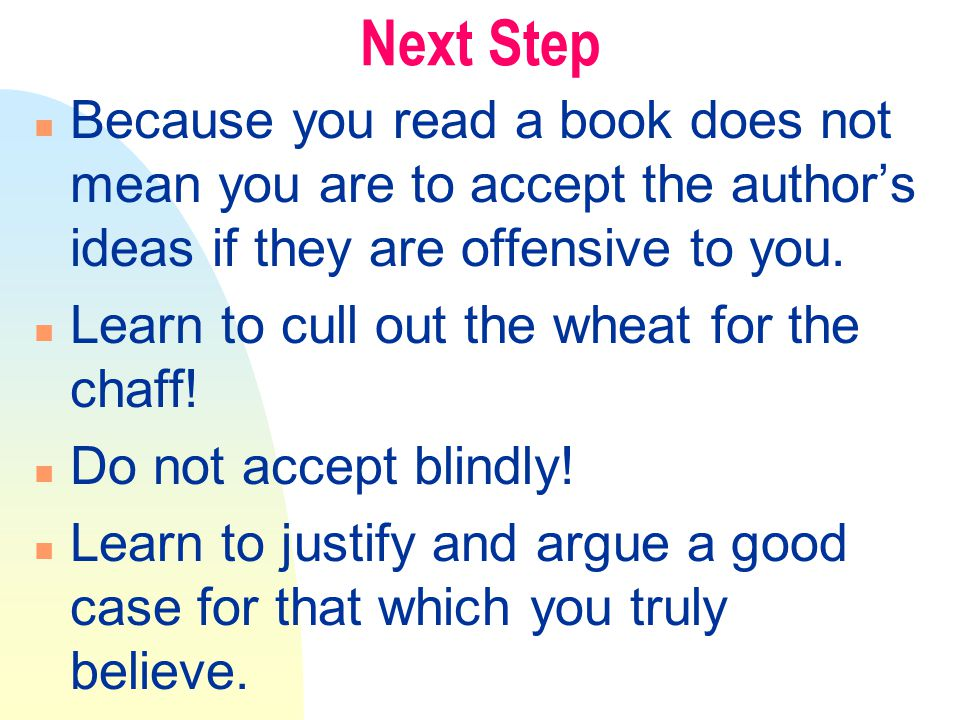 Next Step n Because you read a book does not mean you are to accept the author's ideas if they are offensive to you.
