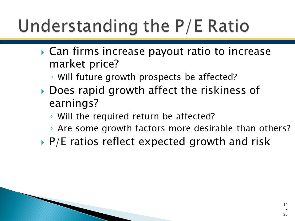  Can firms increase payout ratio to increase market price? ◦ Will future growth prospects be affected?  Does rapid growth affect the riskiness of ea