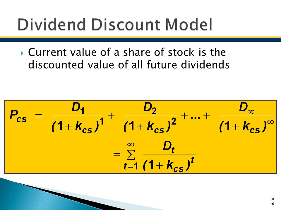  Current value of a share of stock is the discounted value of all future dividends 10 -6