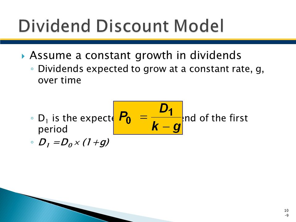  Assume a constant growth in dividends ◦ Dividends expected to grow at a constant rate, g, over time ◦ D 1 is the expected dividend at end of the fir