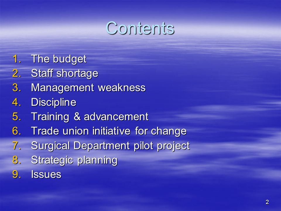 2 Contents 1.The budget 2.Staff shortage 3.Management weakness 4.Discipline 5.Training & advancement 6.Trade union initiative for change 7.Surgical Department pilot project 8.Strategic planning 9.Issues