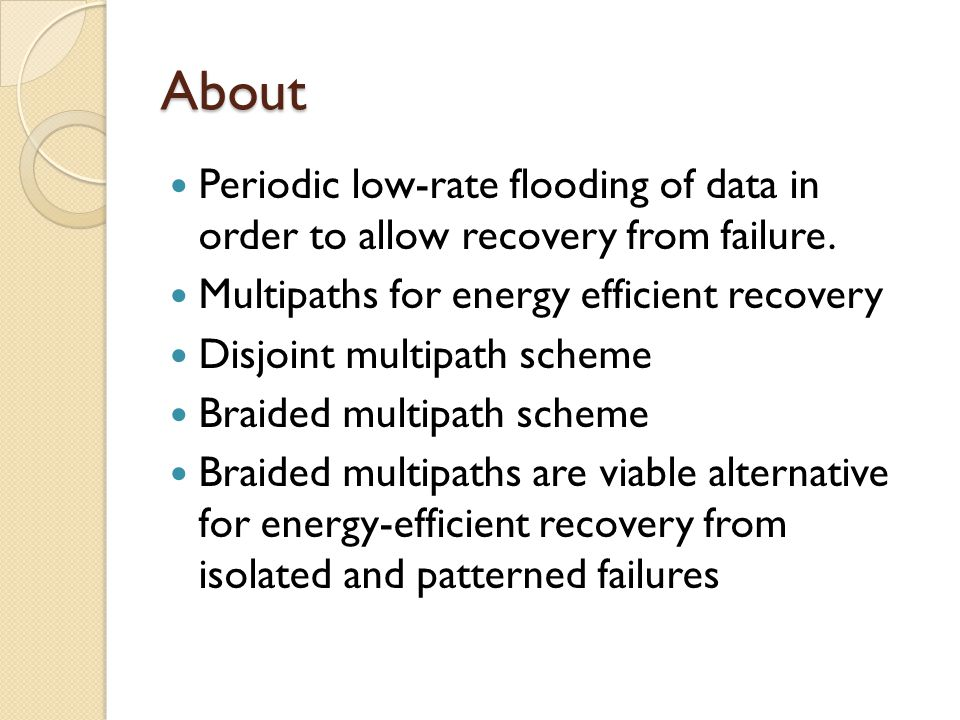 About Periodic low-rate flooding of data in order to allow recovery from failure. Multipaths for energy efficient recovery Disjoint multipath scheme B