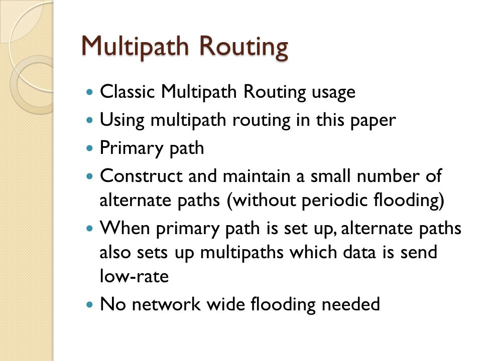 Multipath Routing Classic Multipath Routing usage Using multipath routing in this paper Primary path Construct and maintain a small number of alternat