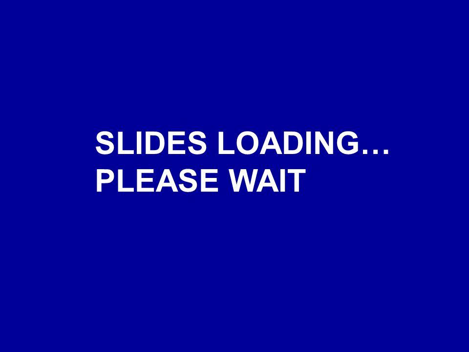 SLIDES LOADING… PLEASE WAIT
