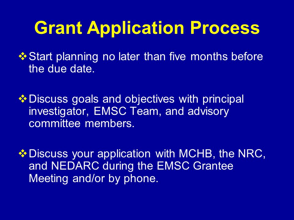 Grant Application Process  Start planning no later than five months before the due date.