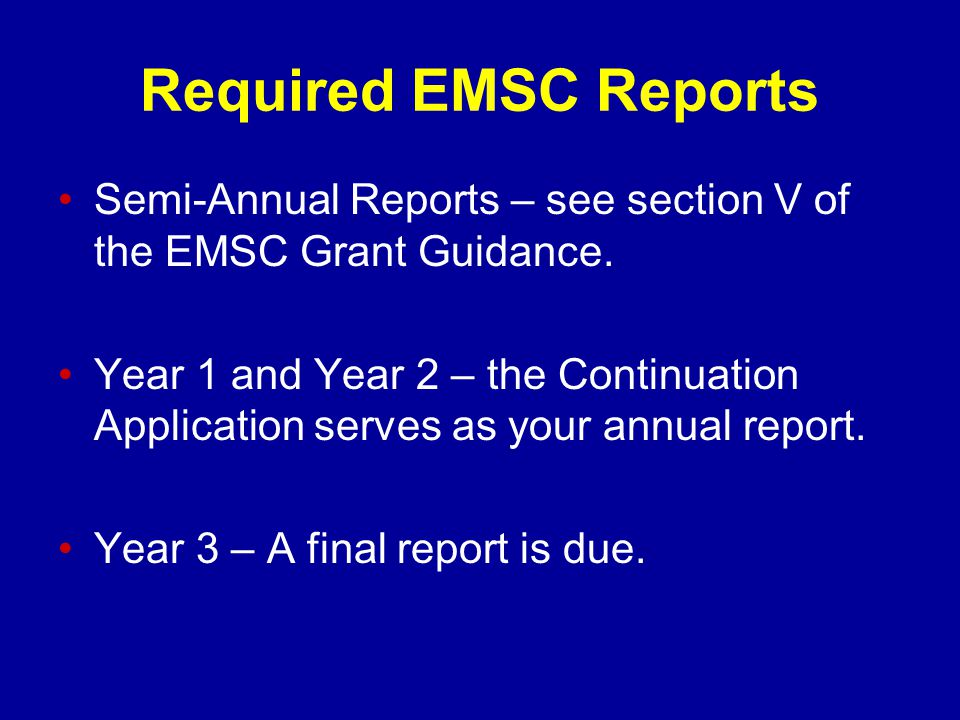 Required EMSC Reports Semi-Annual Reports – see section V of the EMSC Grant Guidance.