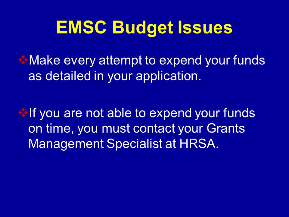 EMSC Budget Issues  Make every attempt to expend your funds as detailed in your application.