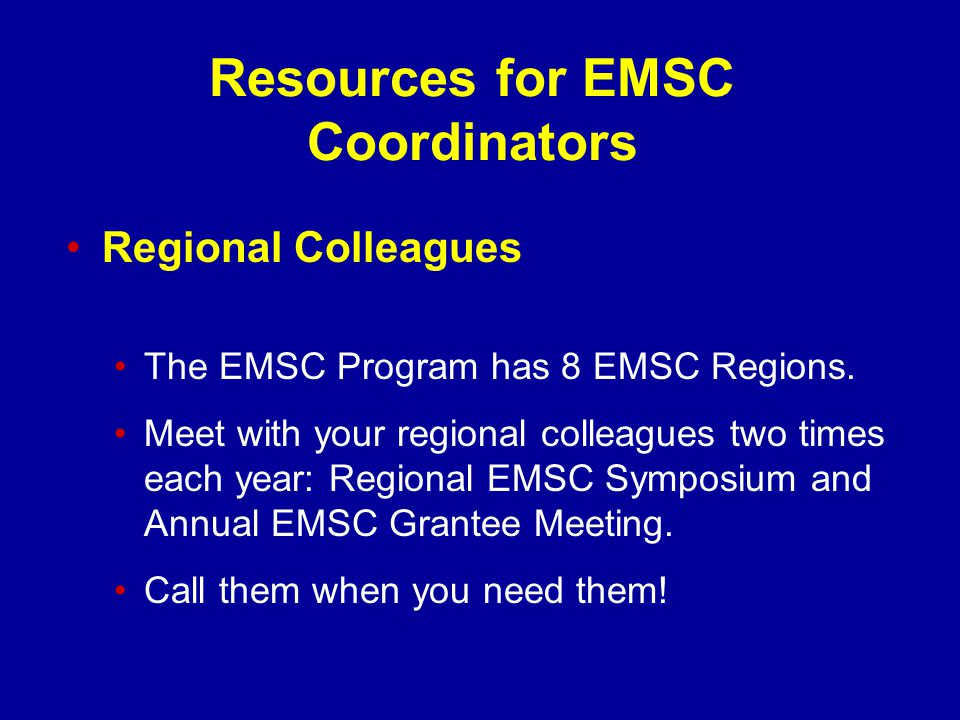 Resources for EMSC Coordinators Regional Colleagues The EMSC Program has 8 EMSC Regions.
