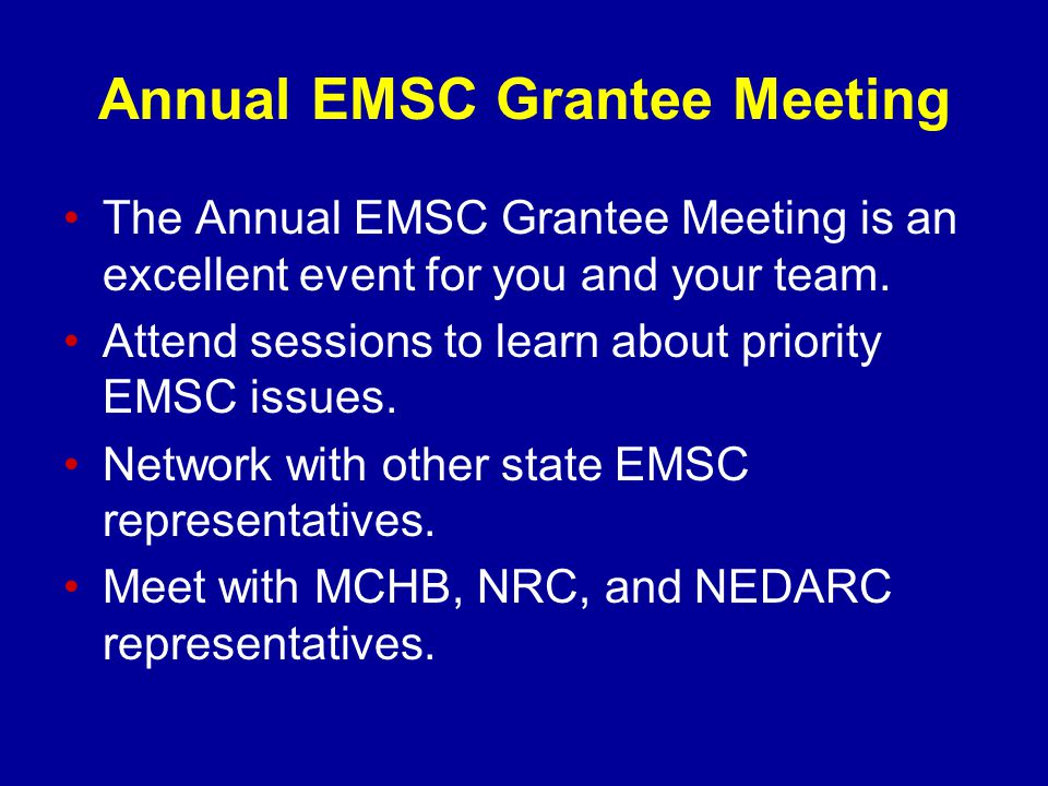 Annual EMSC Grantee Meeting The Annual EMSC Grantee Meeting is an excellent event for you and your team.